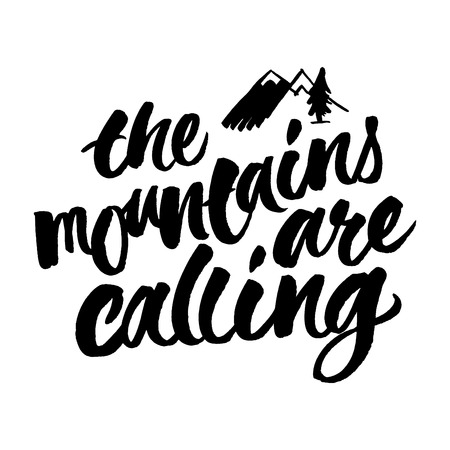 The mountains are calling. Brush hand lettered illustration. Inspirational travel quote isolated on white background.