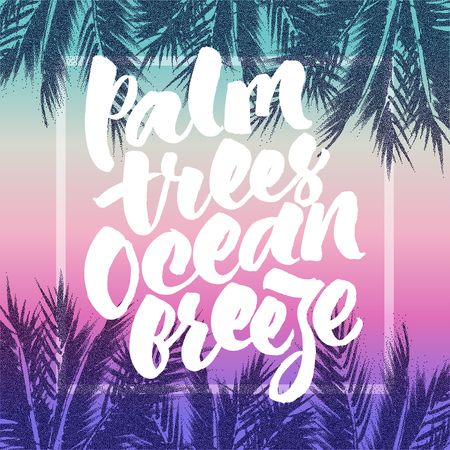 Palm trees, ocean breeze. Abstract tropical background with hand lettered inspirational quote.