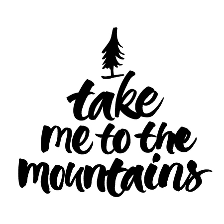 Take me to the mountains. Brush hand lettered illustration. Inspirational travel quote isolated on white background.