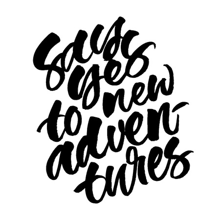 Say yes to new adventures. Brush hand lettered illustration. Inspirational travel quote isolated on white background.