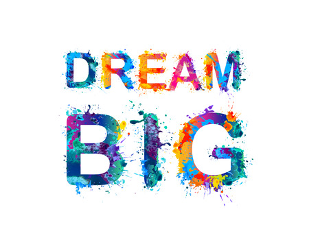 DREAM BIG. Motivation inscription of splash paint letters