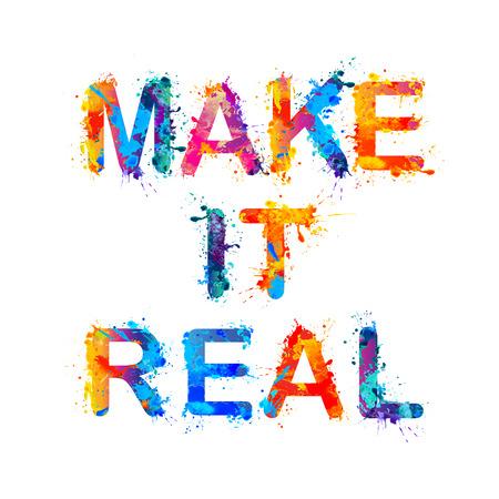 inscription: MAKE IT REAL. Motivation inscription of splash paint letters