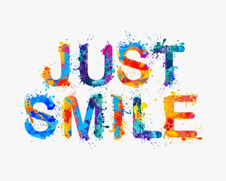Vector motivational inscription of splash paint letters - JUST SMILE.