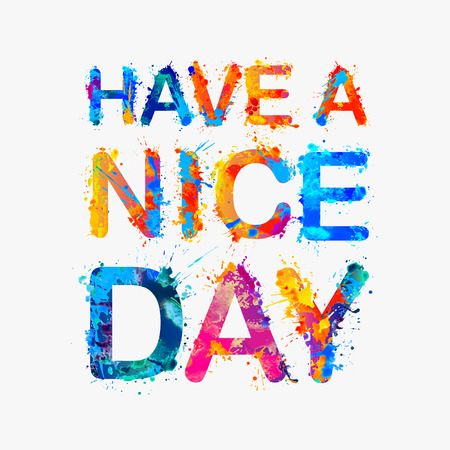 have: Have a nice day. Vector motivation inscription of splash paint letters