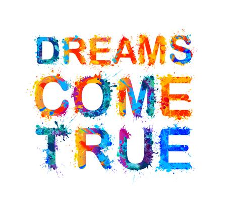 Dreams come true. Motivation inscription of splash paint letters. Vectores