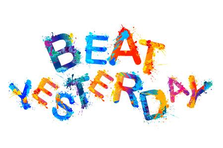 Beat yesterday. Watercolor splash paint. Motivational inscription