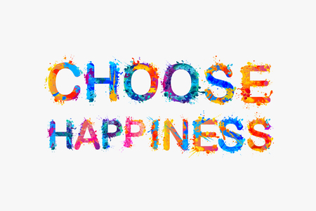 choose: Choose happiness. Inspirational inscription. Watercolor splash paint