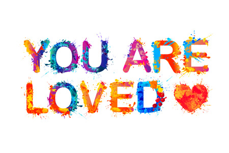 in loved: You are loved. Vector watercolor splash paint