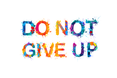 not give: DO NOT GIVE UP. Motivation inscription of splash paint letters Illustration