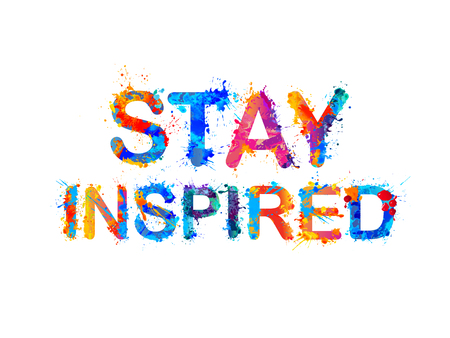Stay inspired. Motivation inscription of splash paint letters