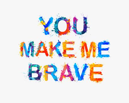compliments: You make me brave. Motivation inscription of splash paint letters