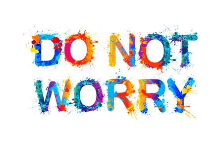 hassle: DO NOT WORRY. Motivation inscription of splash paint letters