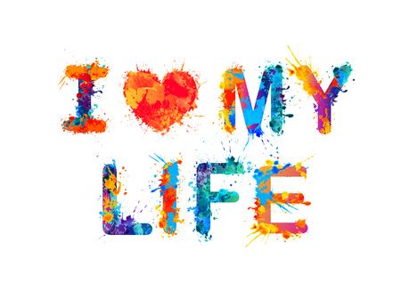 I love my life. Vector splash paint