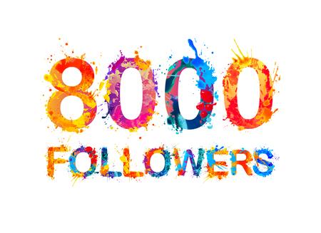 thousand: 8000 (eight thousand) followers. Splash paint inscription Illustration