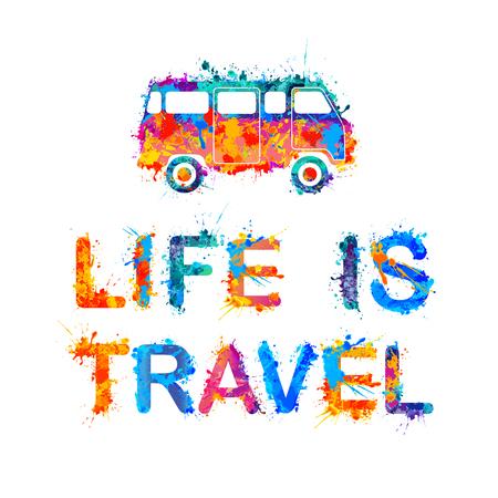 multicolored: Life is travel. Vector inscription of splash paint letters