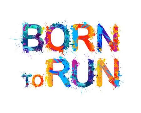 Born to run. Splash paint vector watercolor inscription Illustration