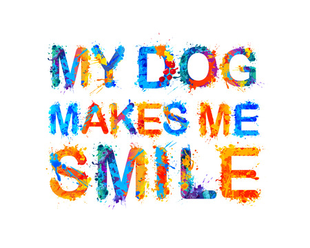 My dog makes me smile. Vector inscription Illustration