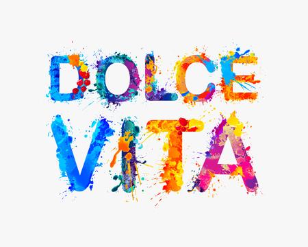 Dolce Vita. Italian phrase means Sweet Life. Splash watercolor paint