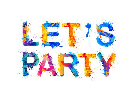 lets party: Lets party. Splash paint vector watercolor inscription