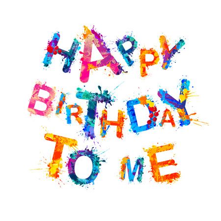 Happy Birthday to me. Splash paint inscription