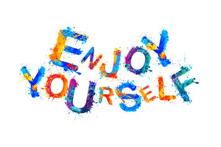 Enjoy Yourself. Splash paint vector inspirational slogan