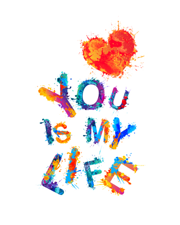 You is my life. Watercolor splash paint letters