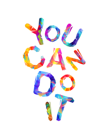 YOU CAN DO IT. Motivation inscription of triangular colorful letters