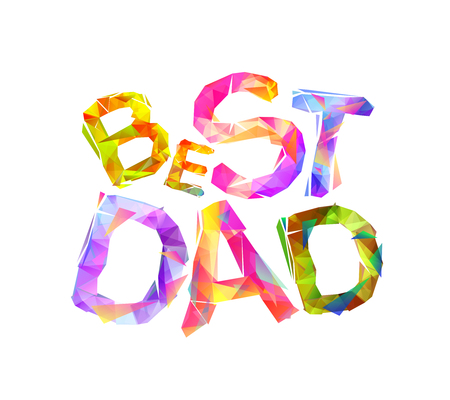 Best dad. Vector triangular colorful letters on white background
