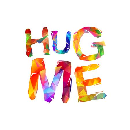Hug me. Vector inscription of triangular letters