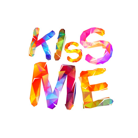 Kiss me. Vector inscription of triangular letters