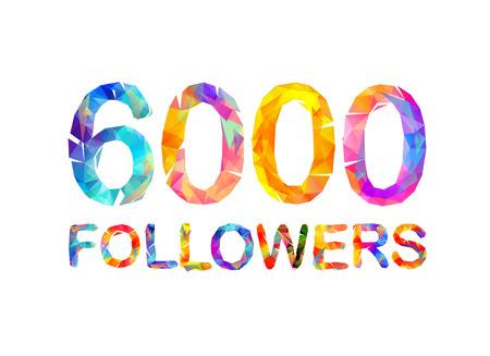 6000 (zesduizend) volgers. Driehoekige kleurrijke inscriptie