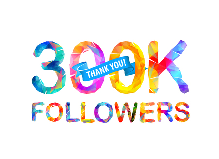 you figure: 300K (three hundred thousand) followers. Thank you! Triangular vector letters.