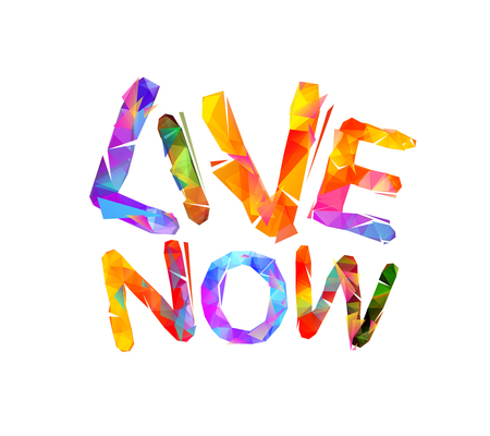 Live now - Inspirational inscription of vector triangular letters