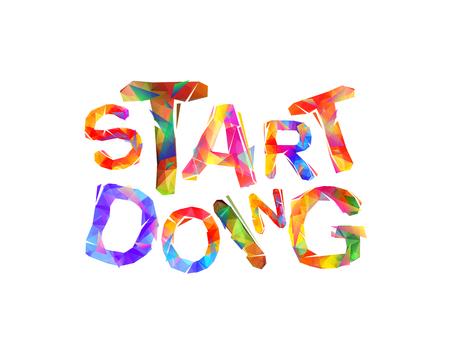 title emotions: Start doing. Motivation inscription of triangular letters. Vector slogan