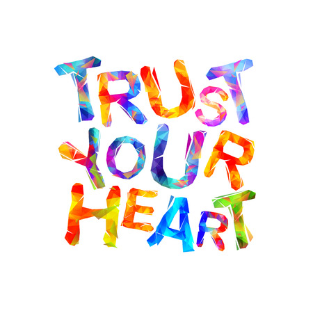 TRUST YOUR HEART. Motivation inscription triangular letters Illustration