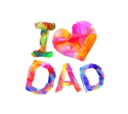 I love dad (heart shape). Vector inscription of triangular letters
