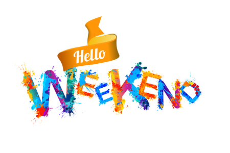 Hello WEEKEND. Vector inscription of splash paint letters