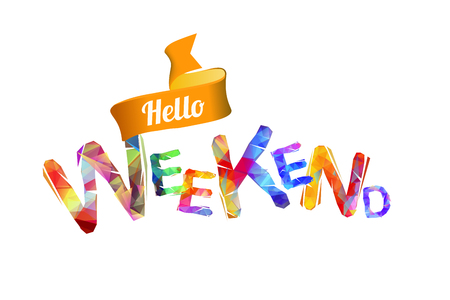 Hello WEEKEND. Vector inscription of triangular letters