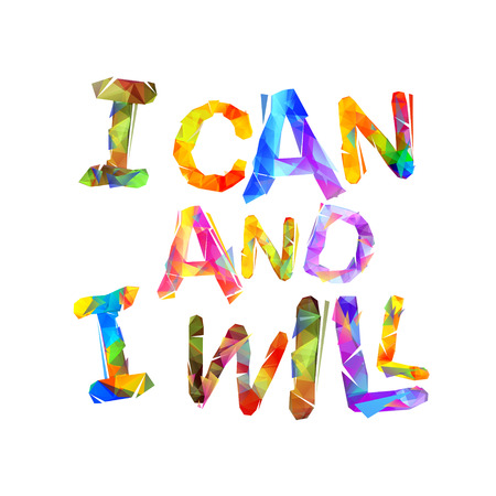 I CAN and I WILL. Motivation inscription of triangular colorful letters
