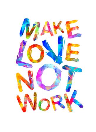 Make love not work motivational inscription using triangular designed letters
