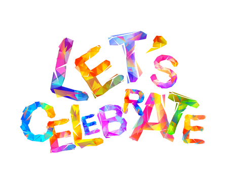 Let's celebrate. Vector inscription of colorful triangular letters