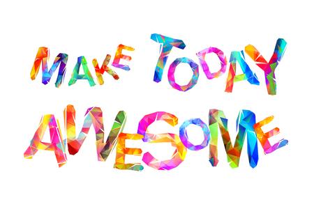Mach heute großartig. Motivaufschrift von dreieckigen Buchstaben des Vektors. Standard-Bild - 91777723