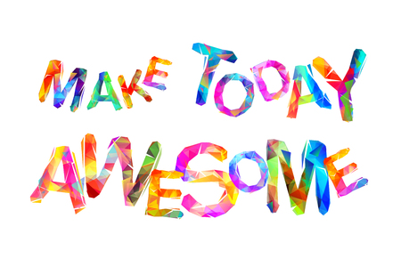 Make today awesome. Motivational Inscription of vector triangular letters. Zdjęcie Seryjne - 91777723