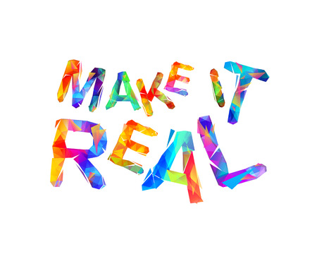 Make it real motivation inscription of vector triangular letters.
