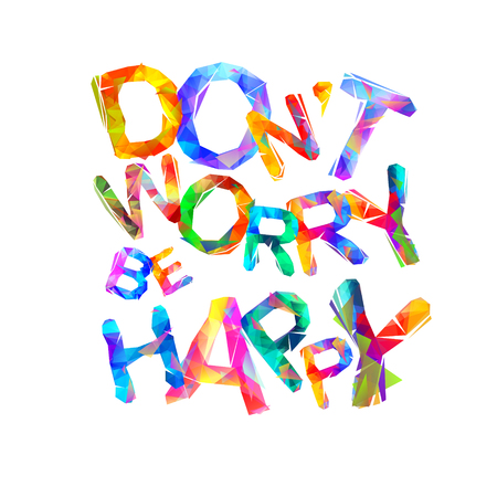Don't worry. Be happy. Inscription of triangular letters. Vector Ilustração