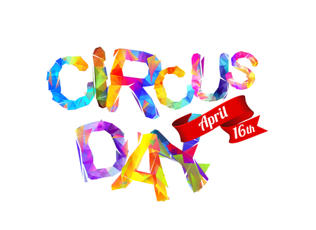 Circus day. April 16. Vector inscription of triangular letters