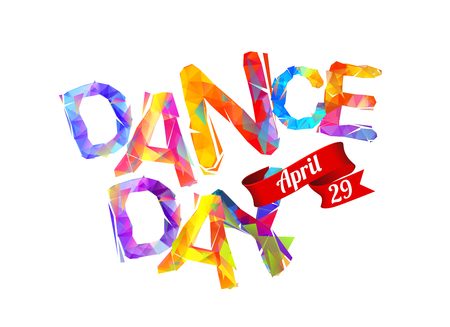 Dance day, April 29. Vector inscription of triangular letters.