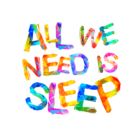 All we need is sleep. Vector inscription of triangular letters.