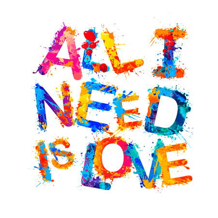 All I need is love. Vector inscription of splash paint letters.