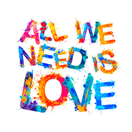 All we need is love. Vector inscription of splash paint letters.